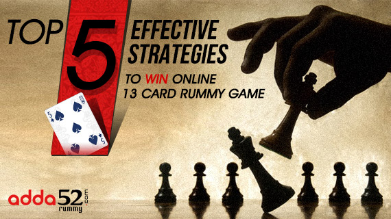Top 5 Effective Strategies to Win Online 13 Card Rummy Game