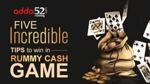 Five Incredible Tips to Win in Rummy Cash Game