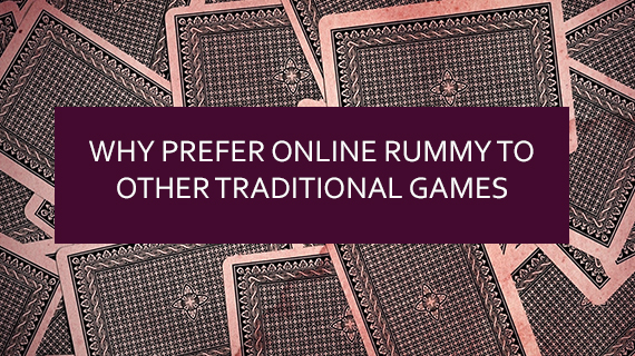 Why Prefer Online Rummy to Other Traditional Games