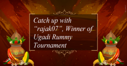 """Catch up with """"rajak07"""", Winner of Ugadi Rummy Tournament"""