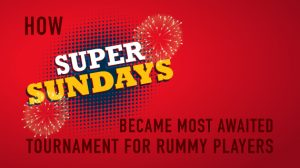 How Super Sundays Became Most Awaited Tournament For Rummy Players