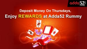 Deposit Money On Thursdays, Enjoy Rewards at Adda52 Rummy