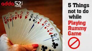 5 Things not to do while playing Rummy Game
