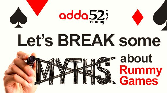 Let's break some Myths about Rummy Games