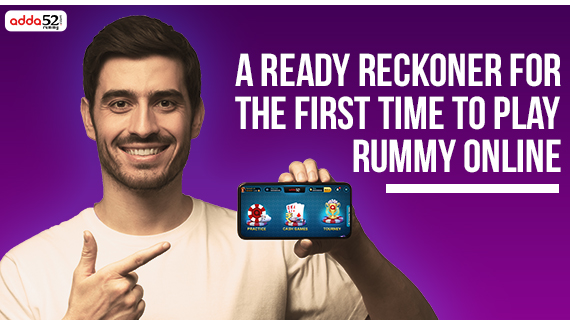 A Ready Reckoner for the first time to Play Rummy Online