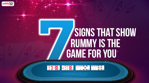 7 Signs that show Rummy is the Game for you