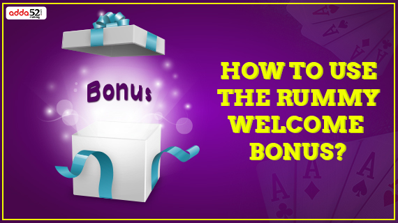 How to use the Rummy Welcome Bonus?