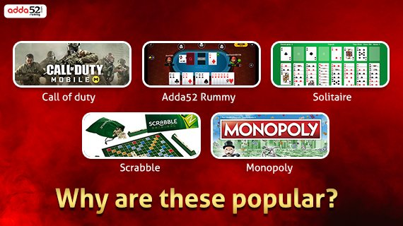 Call of Duty, Rummy, Solitaire, Scrabble and Monopoly - Why are these popular?