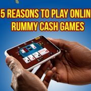 5 Reasons to play Online Rummy Cash Games