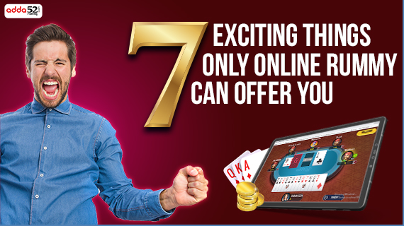 7 Exciting Things only Online Rummy can offer you