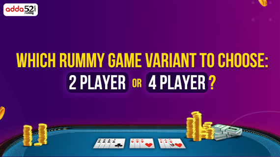 Which Rummy Game Variant to choose: 2 Player or 4 Player?