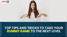 Top tips and tricks to take your rummy game to the next level