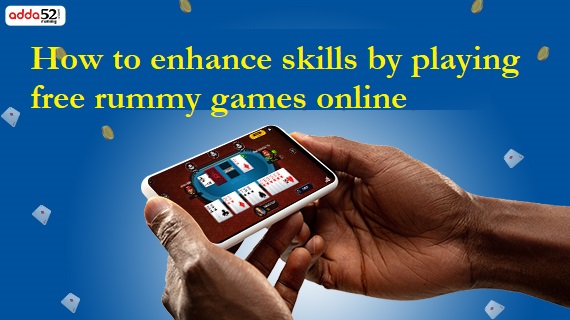 How to enhance skills by playing free rummy games online