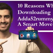 10 Reasons Why Downloading Adda52rummy App Is A Smart Move