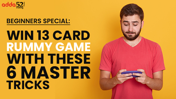 Beginners-Special--Win-13-Card-Rummy-Game-With-These-6-Master-Tricks