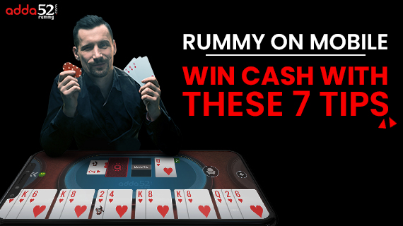 Rummy-on-Mobile---Win-Cash-With-these-7-Tips_Blog