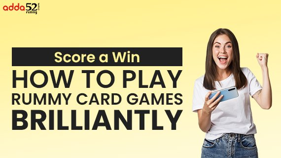 Score-a-Win--How-to-Play-Rummy-Card-Games-Brilliantly_Blog-Image