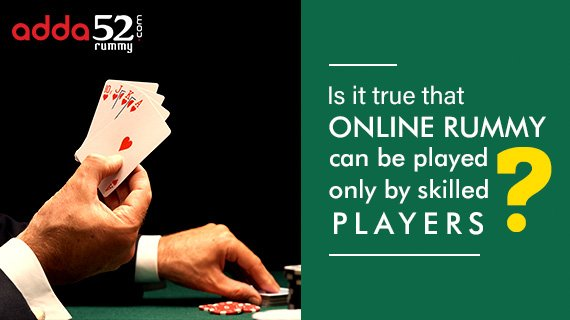 Is it true that online rummy can be played only by skilled players?