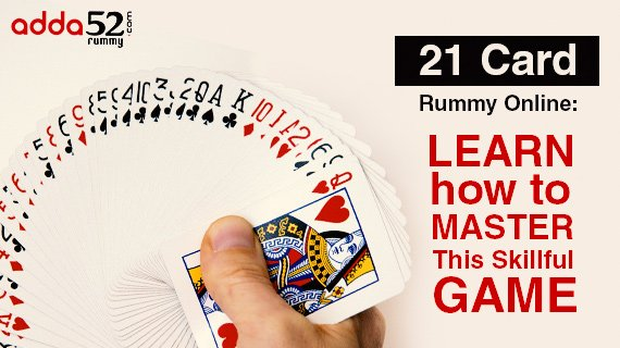 21 Card Rummy Online: Learn How to Master This Skillful Game