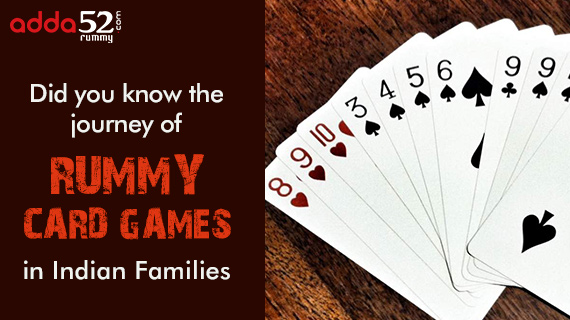 Did you know the journey of rummy card games in Indian Families