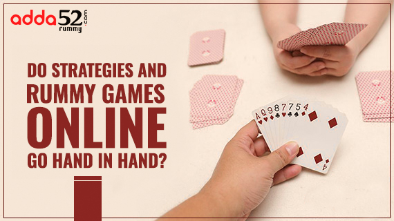 Do Strategies and Rummy Games Online go Hand in Hand?