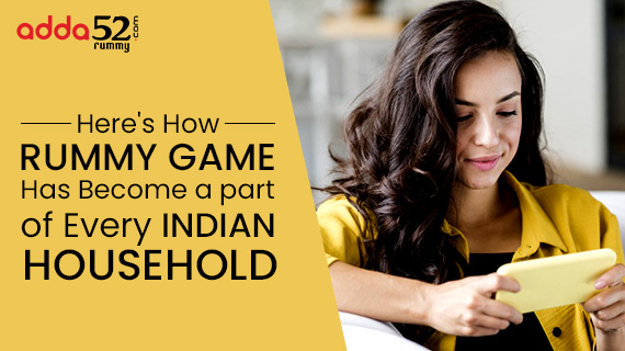 Here's How Rummy Game Has Become a Part of Every Indian Household