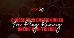 Choose Your Emotion When You Play Rummy Online With Friends