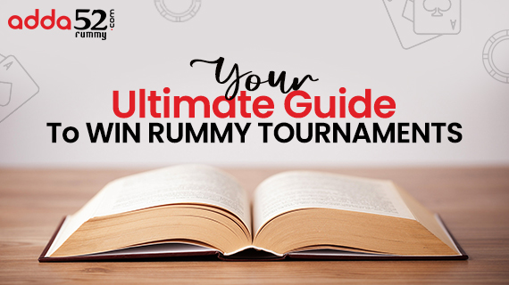 Your Ultimate Guide To Winning Rummy Tournaments