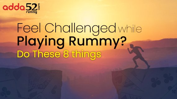 Feel Challenged While Playing Rummy? Do These 8 Things