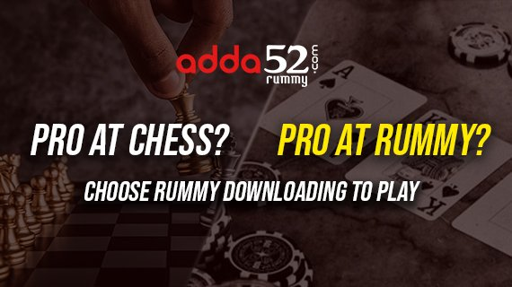 Pro At Chess? Pro at Rummy Too? Choose Rummy Downloading To Play